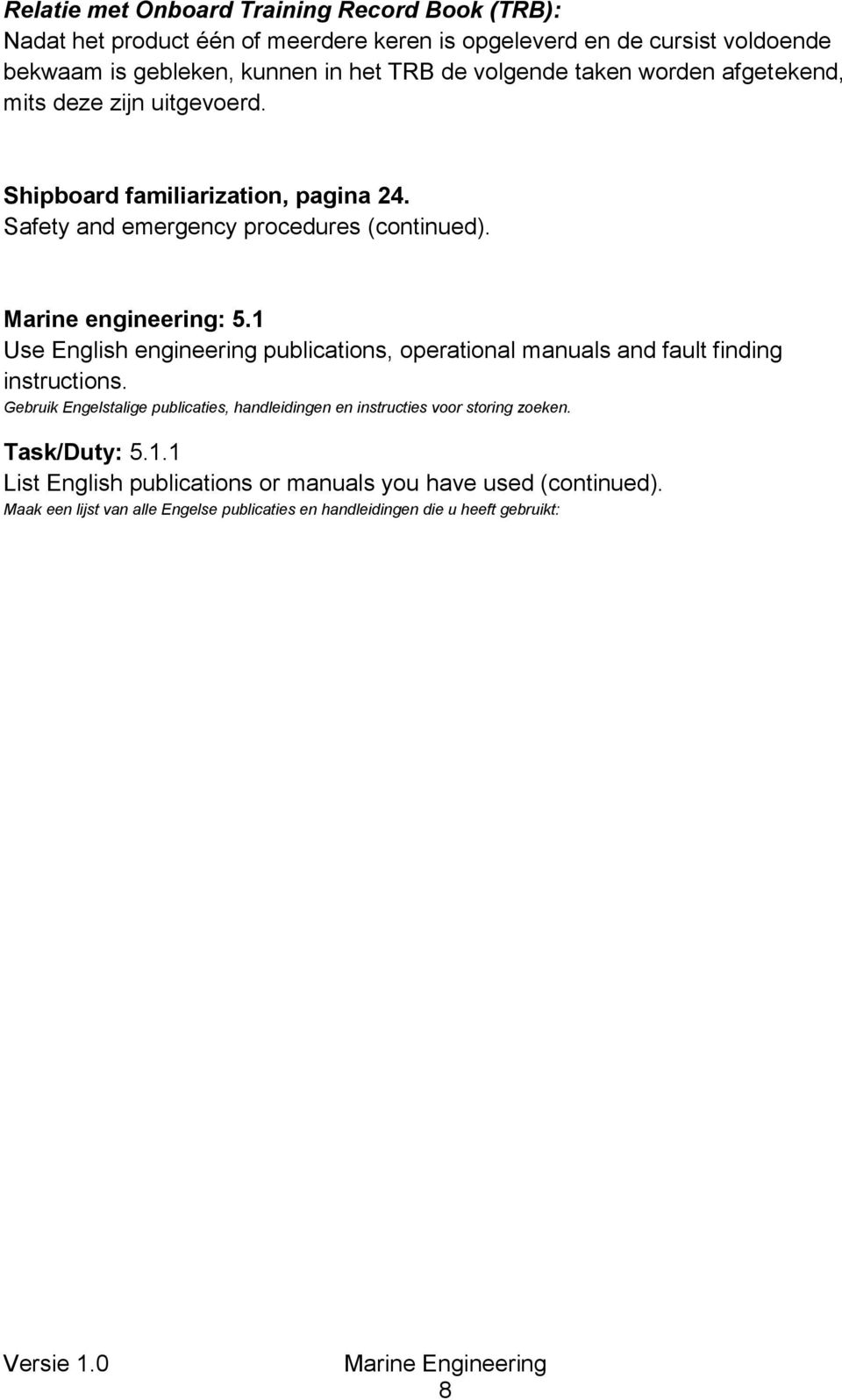 1 Use English engineering publications, operational manuals and fault finding instructions.