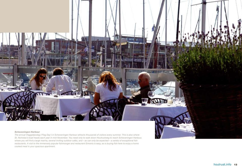 You need only to walk down Houtrustweg to reach Scheveningen Harbour, where you will find a large marina, several inviting outdoor cafés, and as