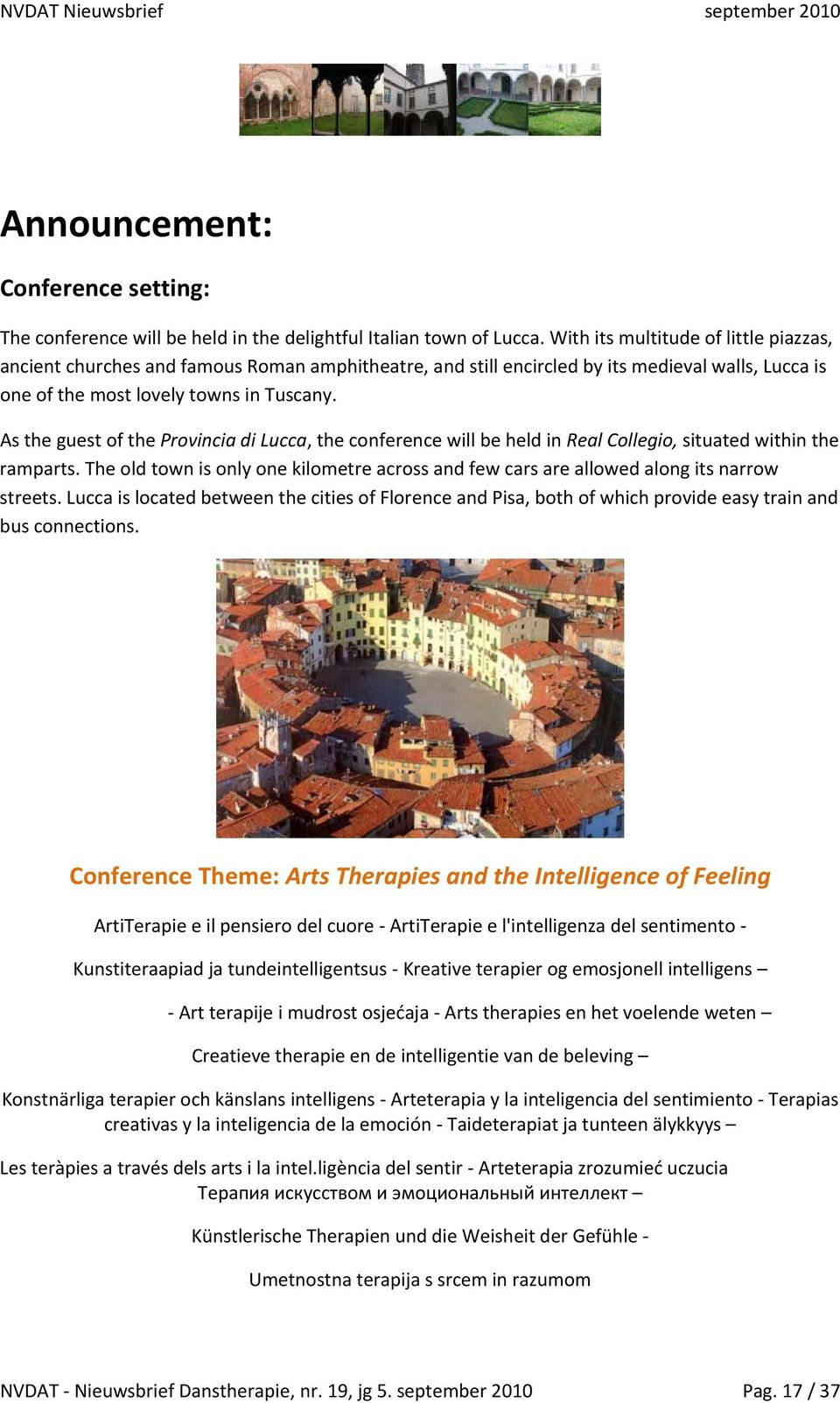 As the guest of the Provincia di Lucca, the conference will be held in Real Collegio, situated within the ramparts.