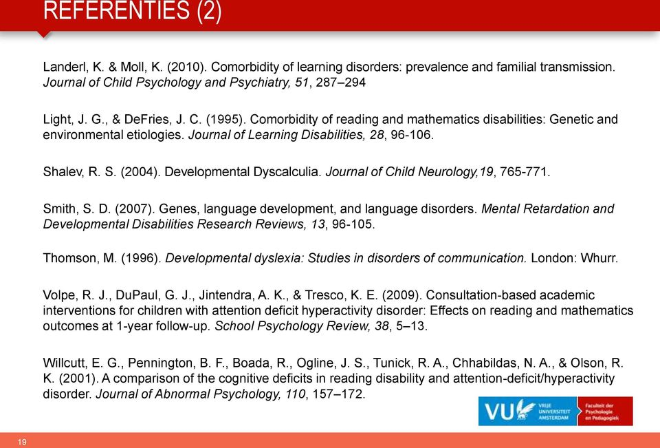 Developmental Dyscalculia. Journal of Child Neurology,19, 765-771. Smith, S. D. (2007). Genes, language development, and language disorders.