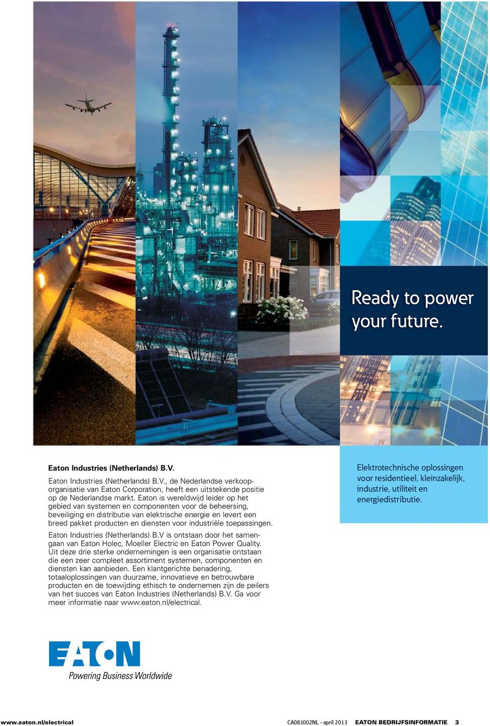 toepassingen. Industries (Netherlands) B.V is ontstaan door het samen - gaan van Holec, Moeller Electric en Power Quality.