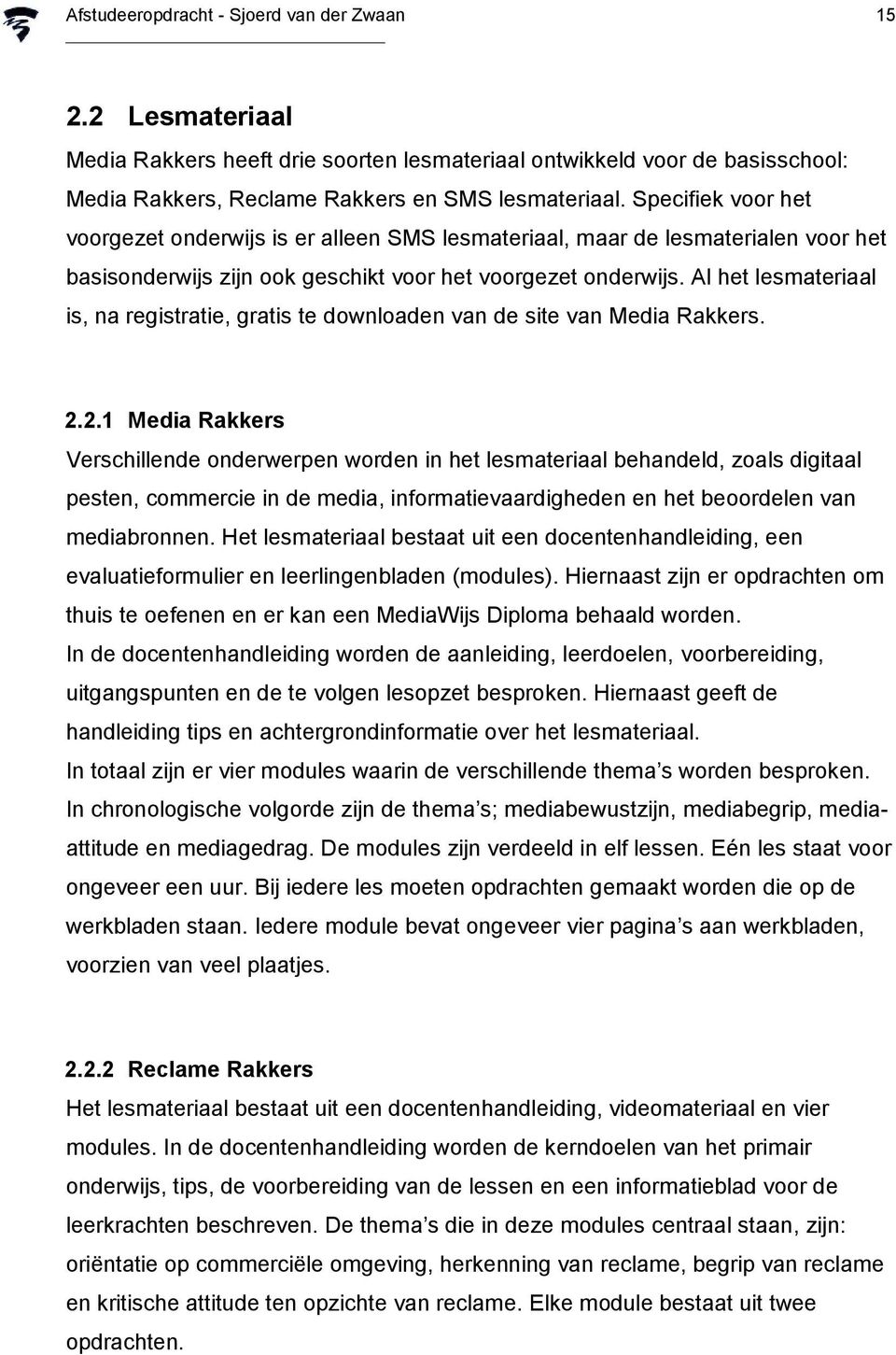 Al het lesmateriaal is, na registratie, gratis te downloaden van de site van Media Rakkers. 2.