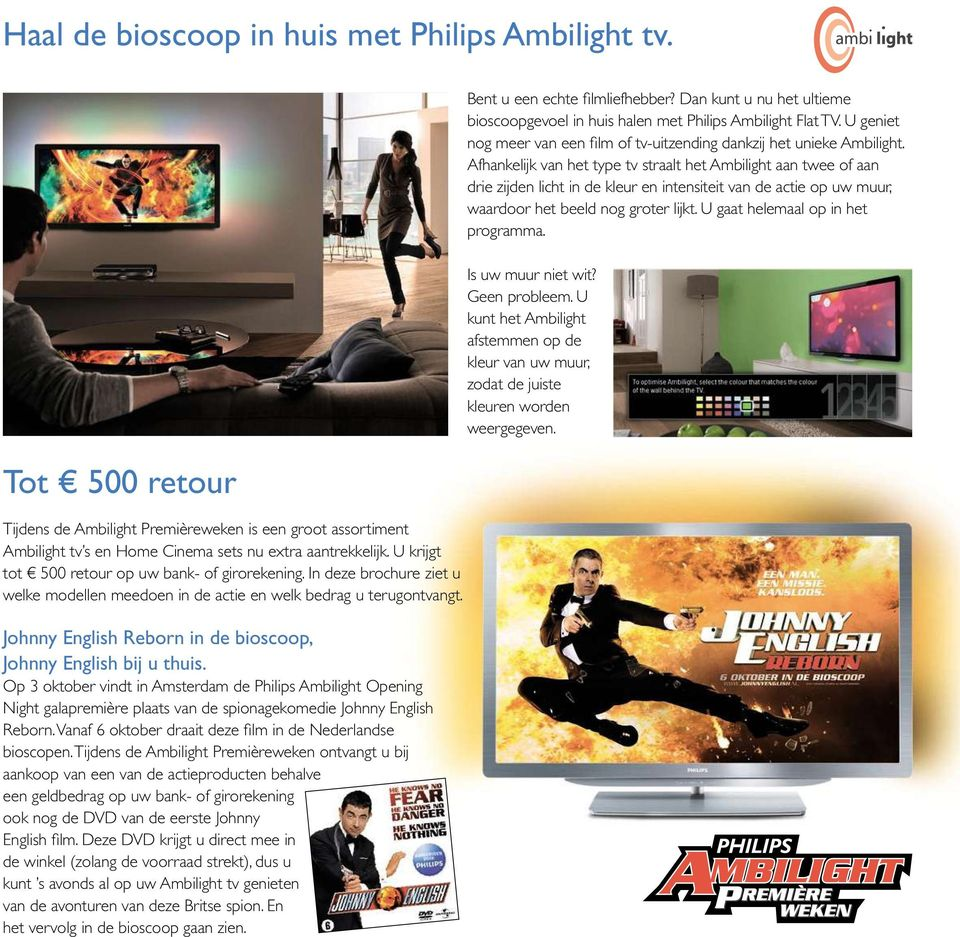 Johnny English Reborn in de bioscoop, Johnny English bij u thuis. Op 3 oktober vindt in Amsterdam de Philips Ambilight Opening Night galapremière plaats van de spionagekomedie Johnny English Reborn.