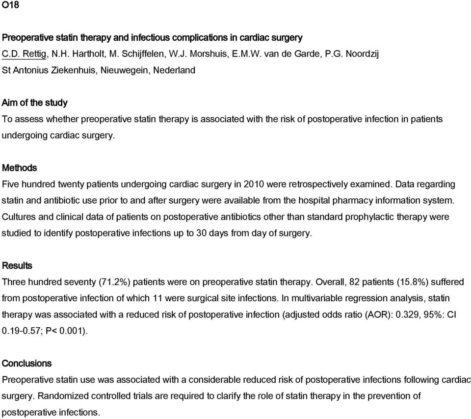 Noordzij St Antonius Ziekenhuis, Nieuwegein, Nederland Aim of the study To assess whether preoperative statin therapy is associated with the risk of postoperative infection in patients undergoing