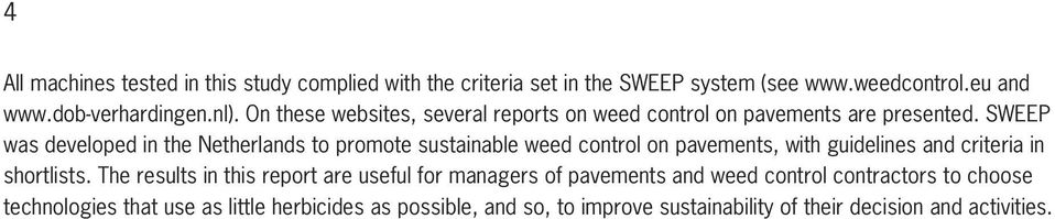 SWEEP was developed in the Netherlands to promote sustainable weed control on pavements, with guidelines and criteria in shortlists.