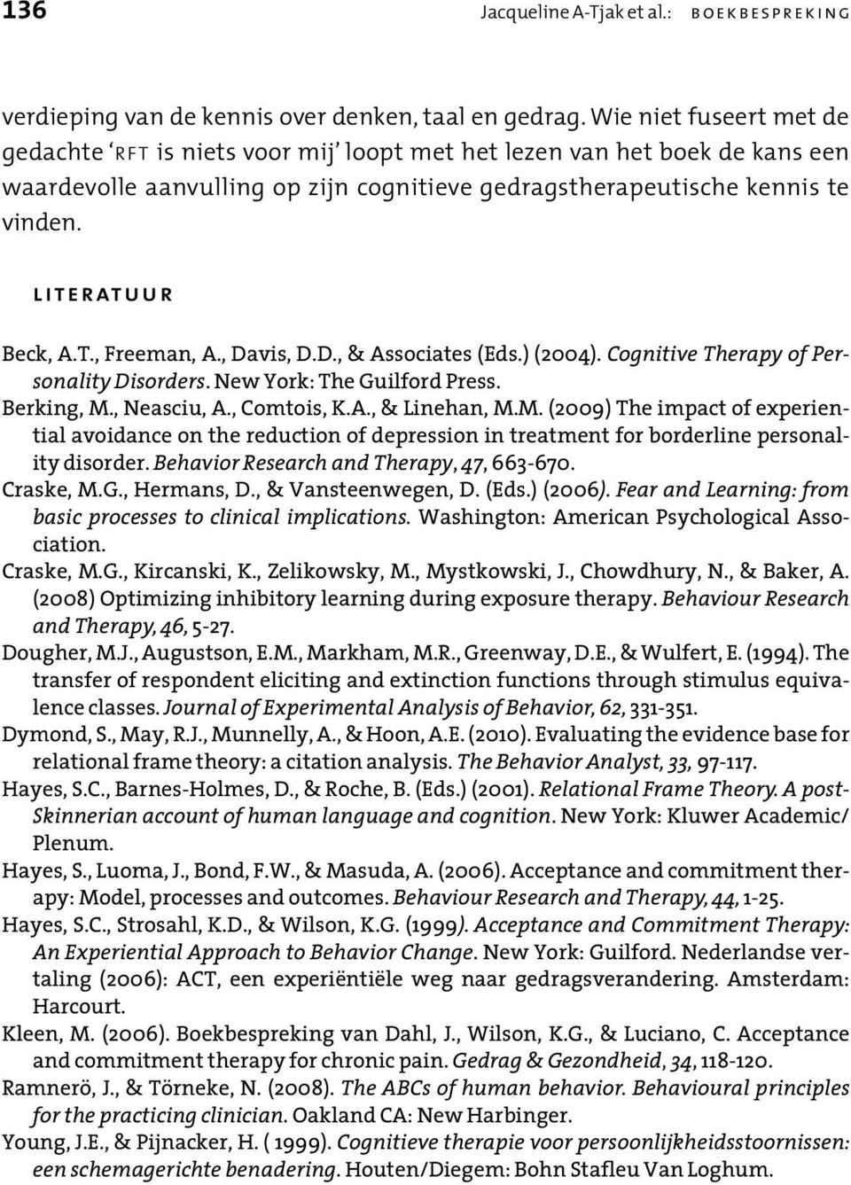 literatuur Beck, A.T., Freeman, A., Davis, D.D., & Associates (Eds.) (2004). Cognitive Therapy of Personality Disorders. New York: The Guilford Press. Berking, M., Neasciu, A., Comtois, K.A., & Linehan, M.