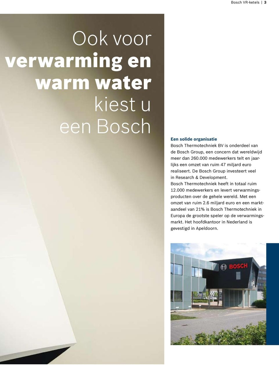De Bosch Group investeert veel in Research & Development. Bosch Thermotechniek heeft in totaal ruim 12.