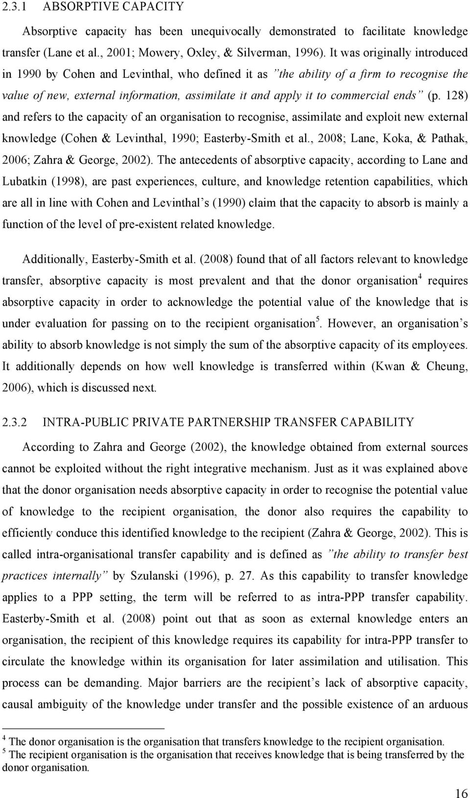 (p. 128) and refers to the capacity of an organisation to recognise, assimilate and exploit new external knowledge (Cohen & Levinthal, 1990; Easterby-Smith et al.