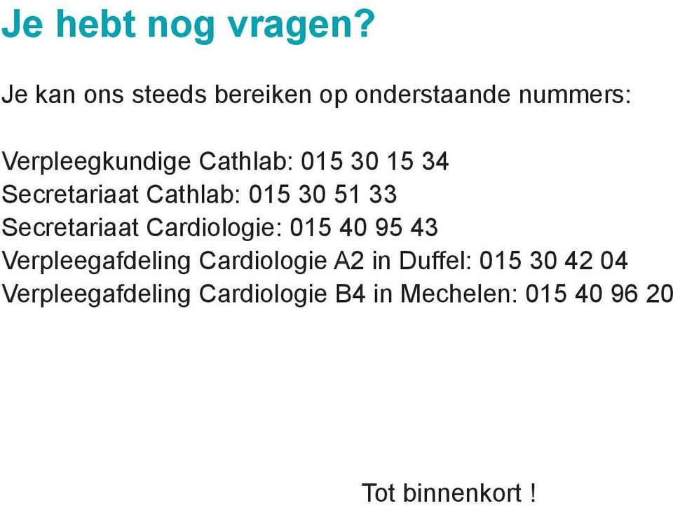 015 30 15 34 Secretariaat Cathlab: 015 30 51 33 Secretariaat Cardiologie: 015