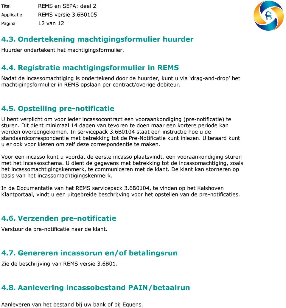 4. Registratie machtigingsformulier in REMS Nadat de incassomachtiging is ondertekend door de huurder, kunt u via drag-and-drop het machtigingsformulier in REMS opslaan per contract/overige debiteur.