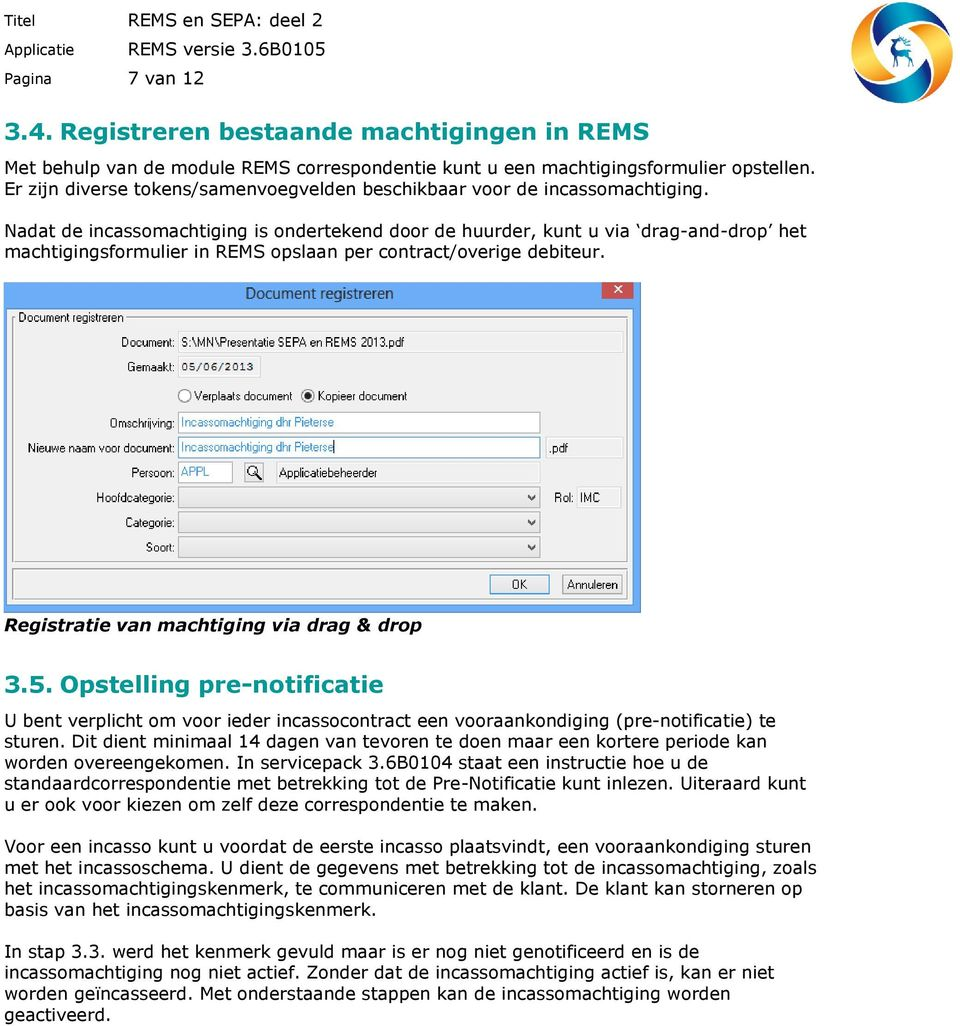 Nadat de incassomachtiging is ondertekend door de huurder, kunt u via drag-and-drop het machtigingsformulier in REMS opslaan per contract/overige debiteur.
