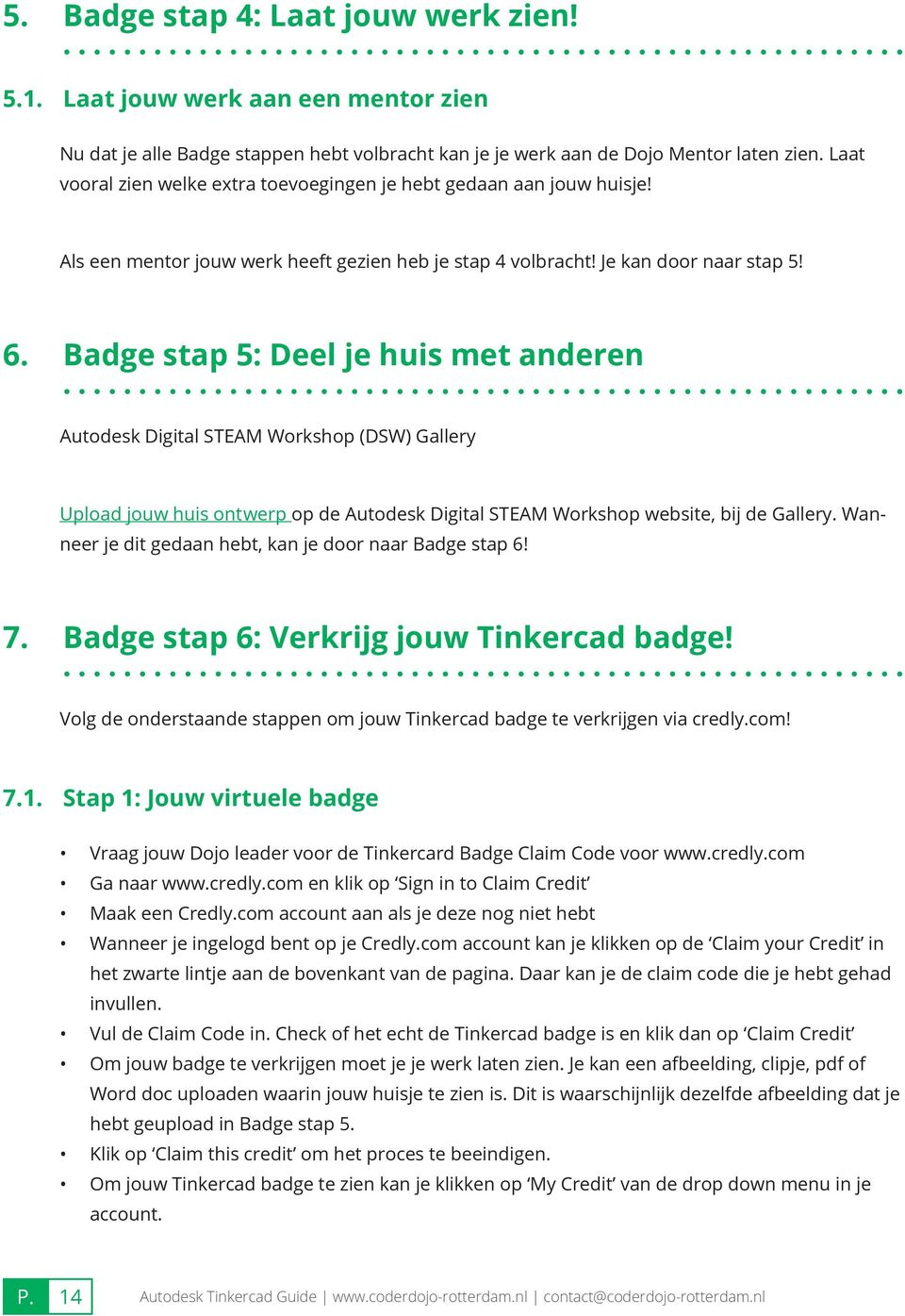 Badge stap 5: Deel je huis met anderen Autodesk Digital STEAM Workshop (DSW) Gallery Upload jouw huis ontwerp op de Autodesk Digital STEAM Workshop website, bij de Gallery.