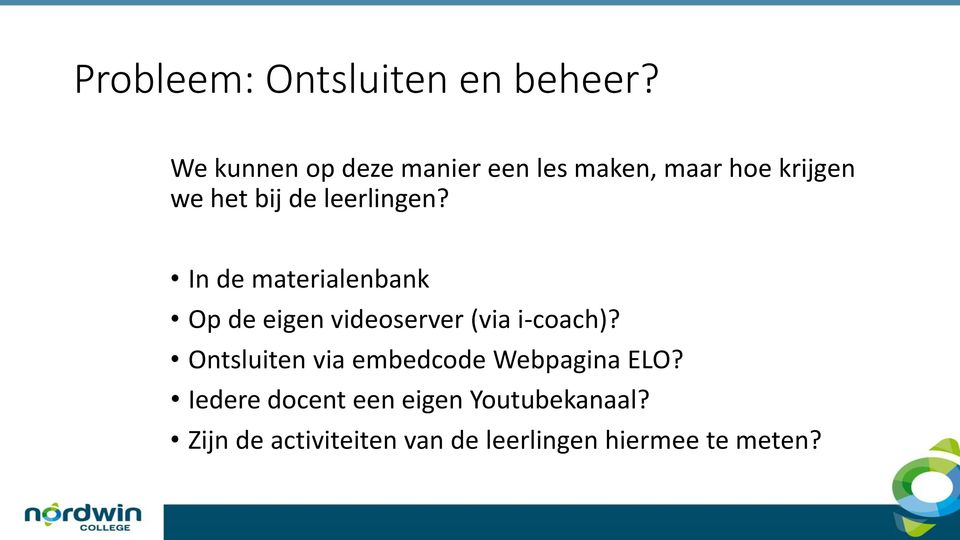 leerlingen? In de materialenbank Op de eigen videoserver (via i-coach)?