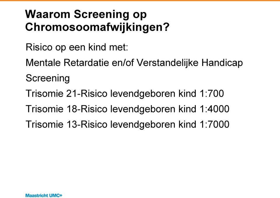 Handicap Screening Trisomie 21-Risico levendgeboren kind 1:700