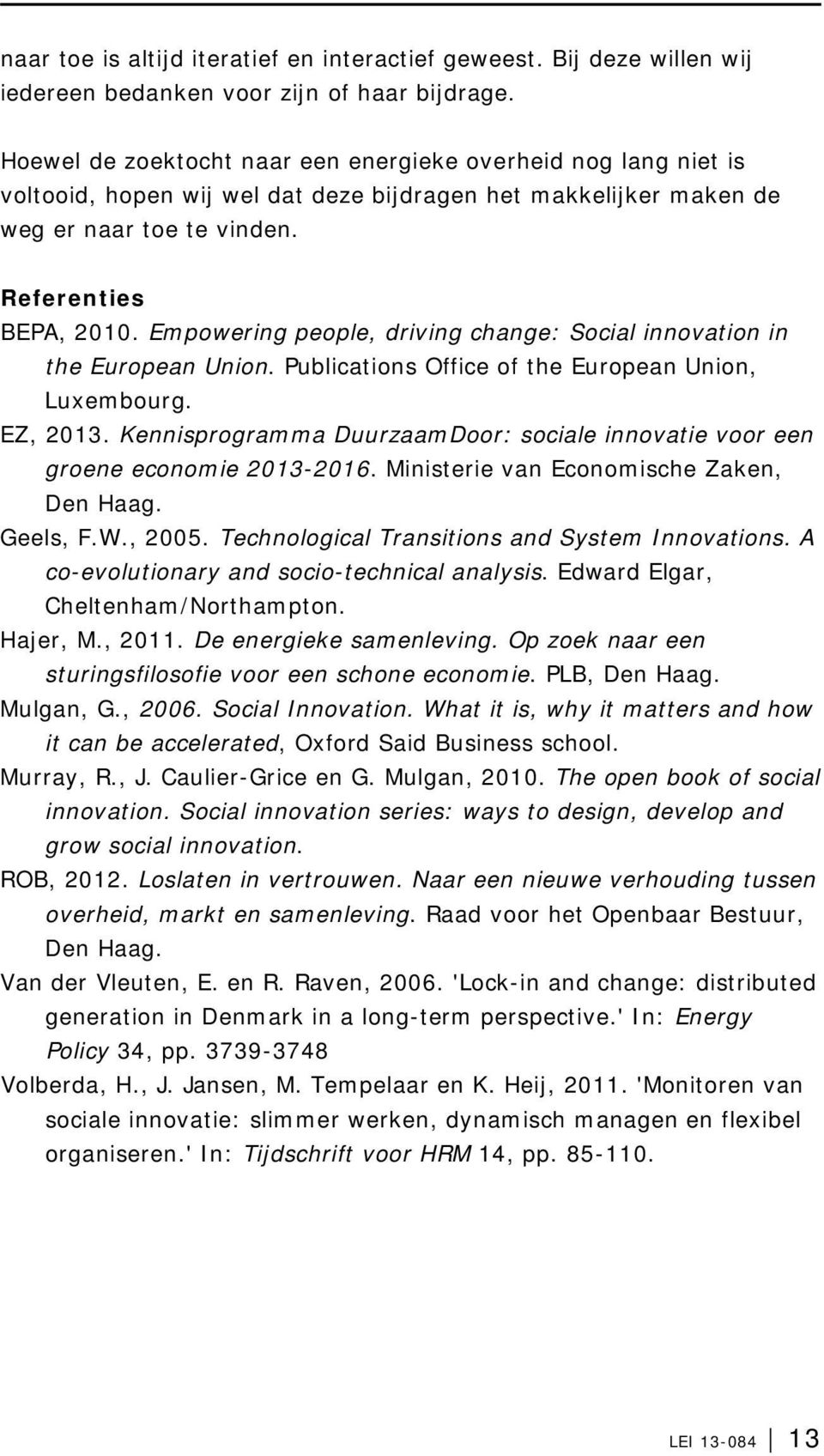 Empowering people, driving change: Social innovation in the European Union. Publications Office of the European Union, Luxembourg. EZ, 2013.