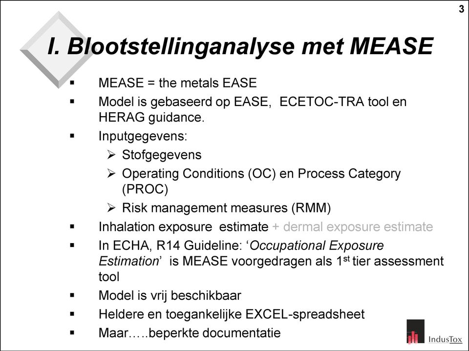 exposure estimate + dermal exposure estimate In ECHA, R14 Guideline: Occupational Exposure Estimation is MEASE voorgedragen