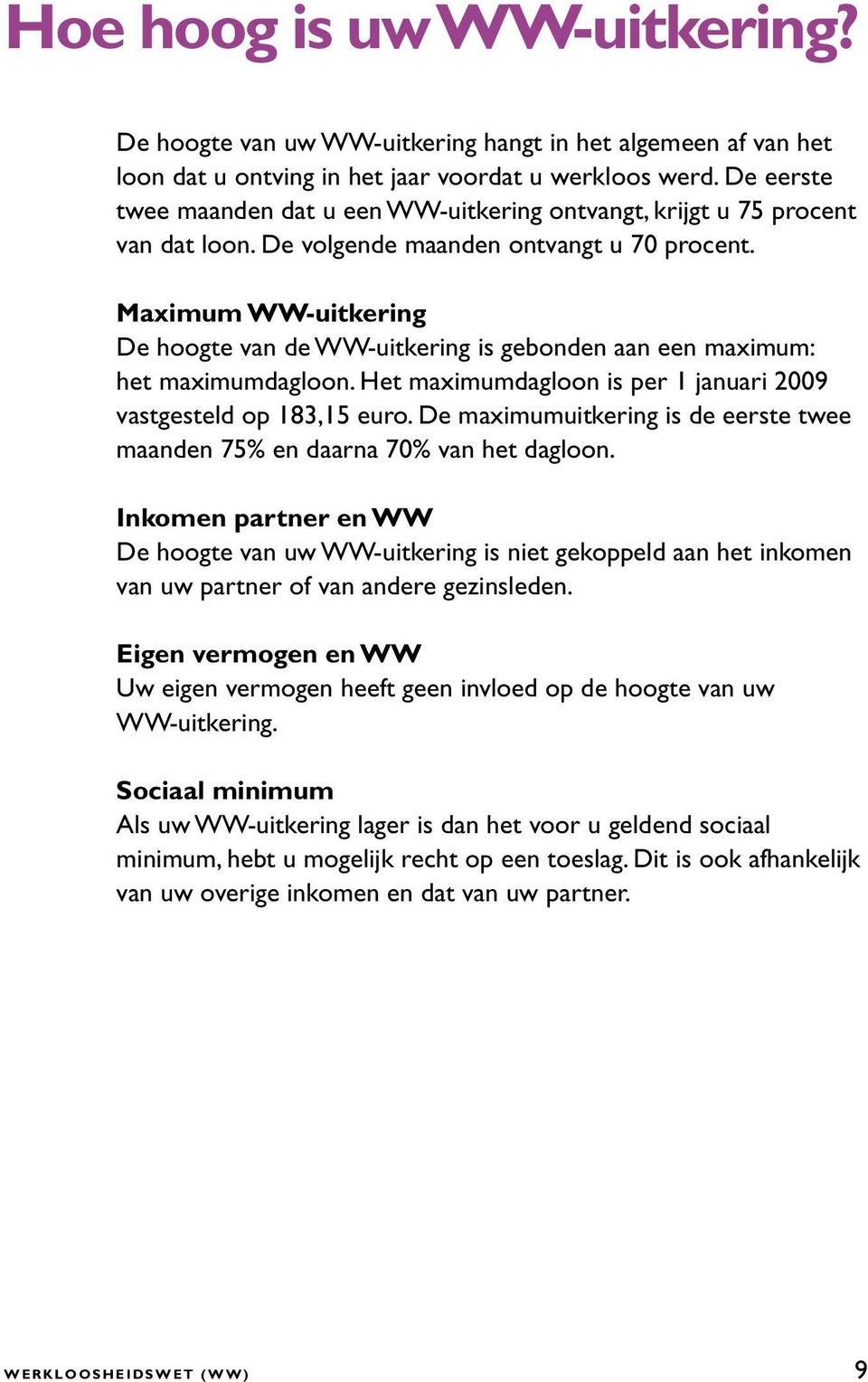Maximum WW-uitkering De hoogte van de WW-uitkering is gebonden aan een maximum: het maximumdagloon. Het maximumdagloon is per 1 januari 2009 vastgesteld op 183,15 euro.