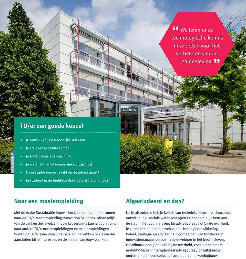 in de hightech Brainport Regio Eindhoven Naar een masteropleiding Met de major Sustainable Innovation kun je direct doorstromen naar de TU/e-masteropleiding Innovation Sciences.