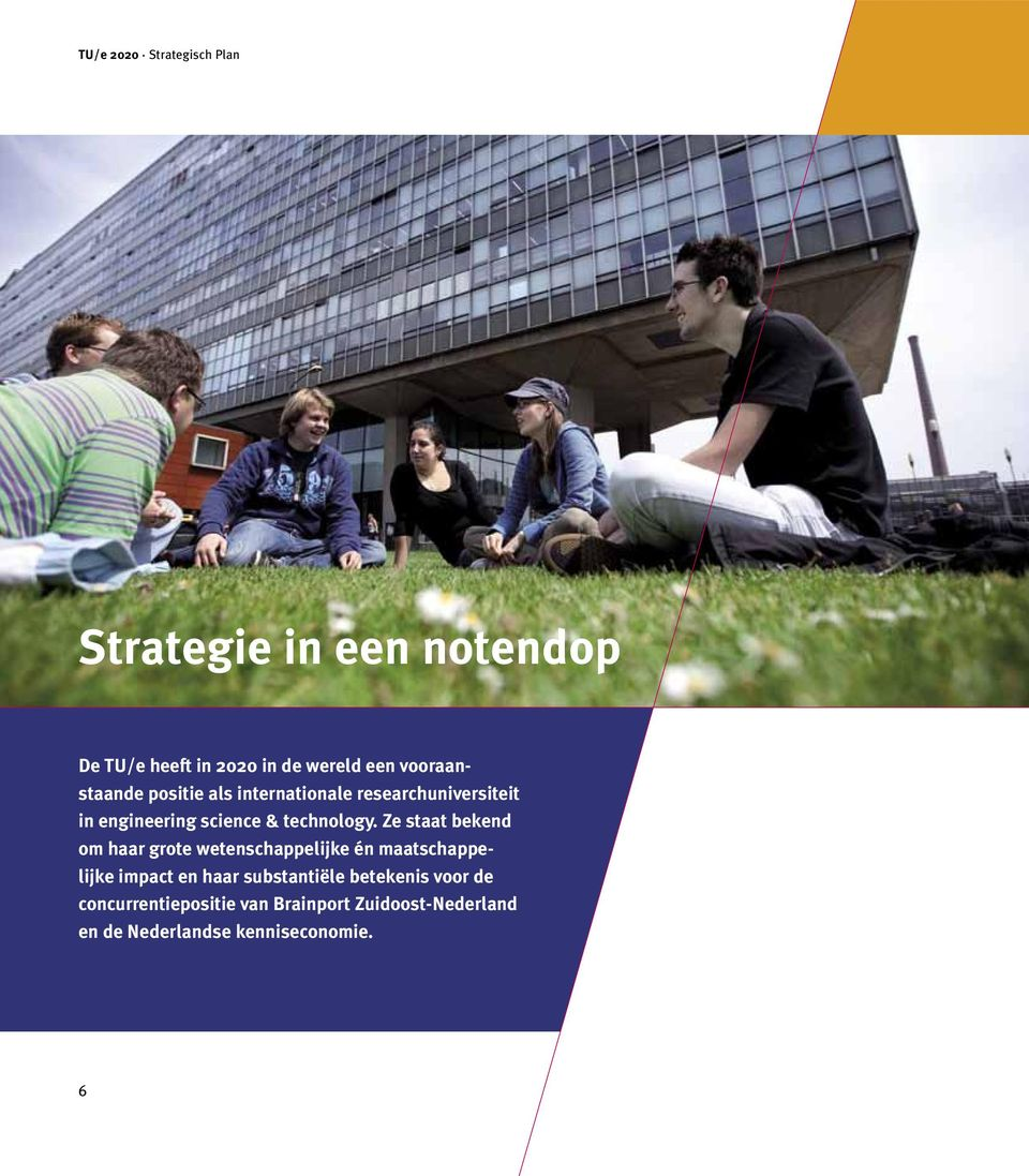positie als internationale researchuniversiteit in engineering science & technology.