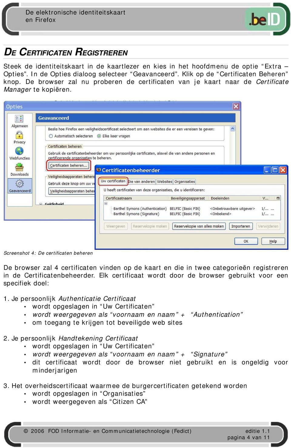 Screenshot 4: De certificaten beheren De browser zal 4 certificaten vinden op de kaart en die in twee categorieën registreren in de Certificatenbeheerder.