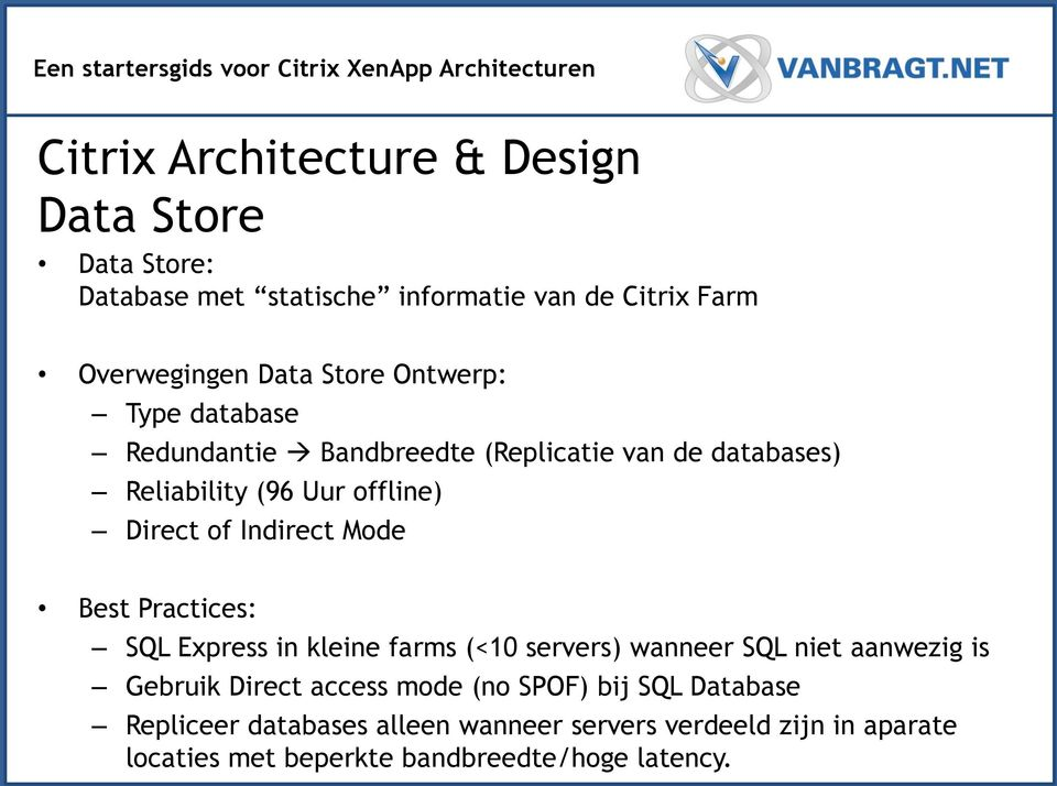 Practices: SQL Express in kleine farms (<10 servers) wanneer SQL niet aanwezig is Gebruik Direct access mode (no SPOF)