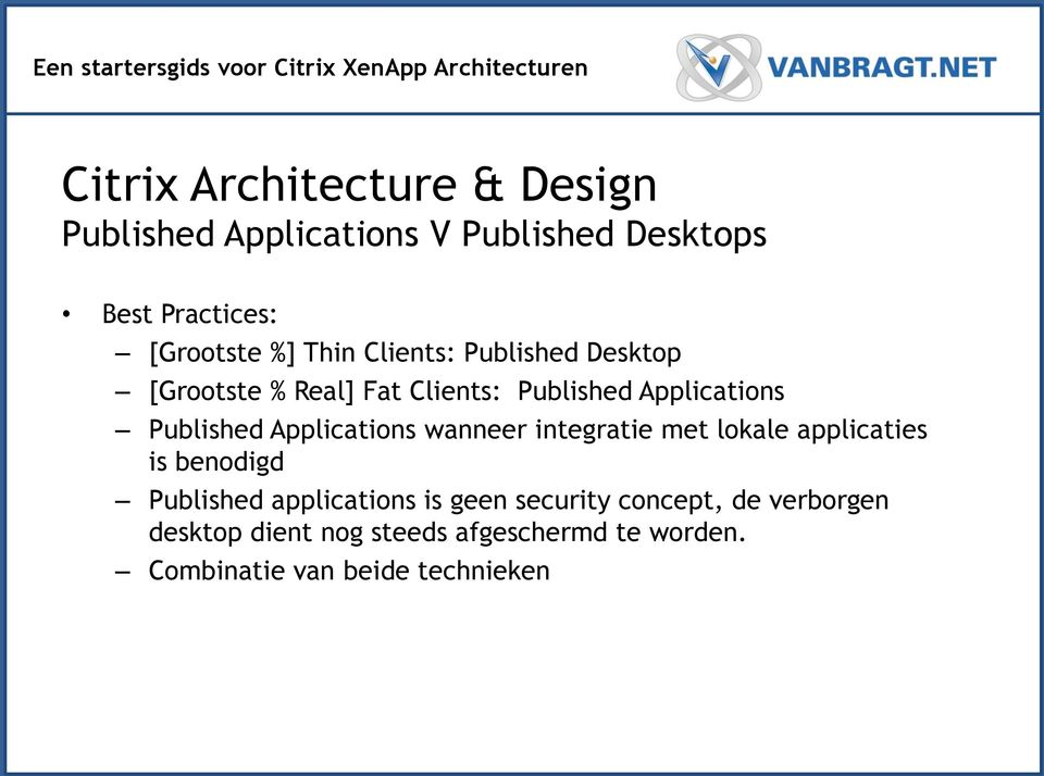 wanneer integratie met lokale applicaties is benodigd Published applications is geen security