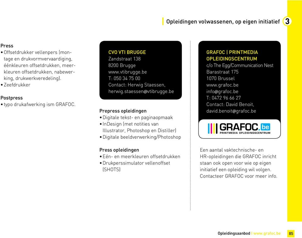 be Prepress opleidingen Illustrator, Photoshop en Distiller) Press opleidingen (SHOTS) GRAFOC PRINTMEDIA OPLEIDINGSCENTRUM c/o The Egg/Communication Nest Barastraat 175 1070 Brussel www.grafoc.