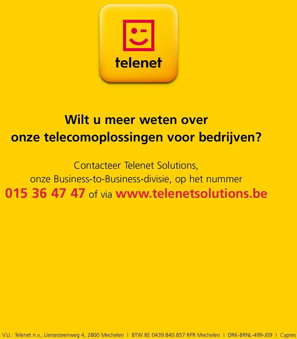 nummer 015 36 47 47 of via www.telenetsolutions.be 12 V.U.: Telenet n.v., Liersesteenweg 4, 2800 Mechelen I BTW BE 0439.