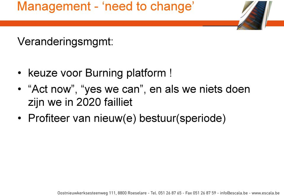 Act now, yes we can, en als we niets doen