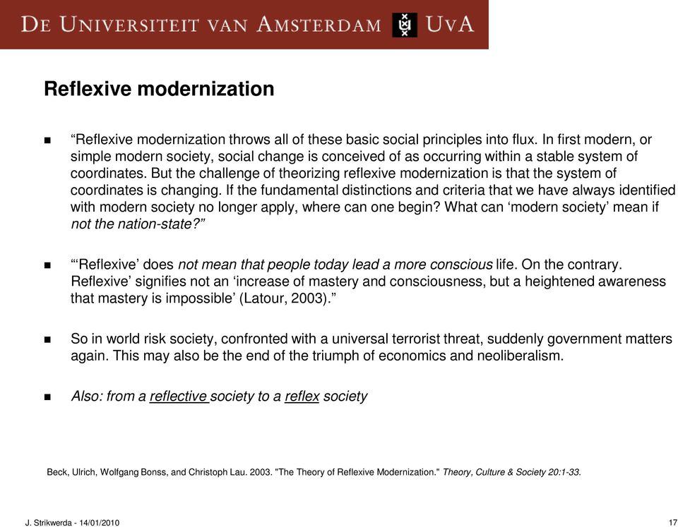 But the challenge of theorizing reflexive modernization is that the system of coordinates is changing.
