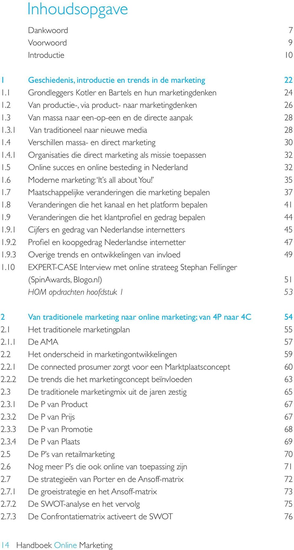 4 Verschillen massa- en direct marketing 30 1.4.1 Organisaties die direct marketing als missie toepassen 32 1.5 Online succes en online besteding in Nederland 32 1.