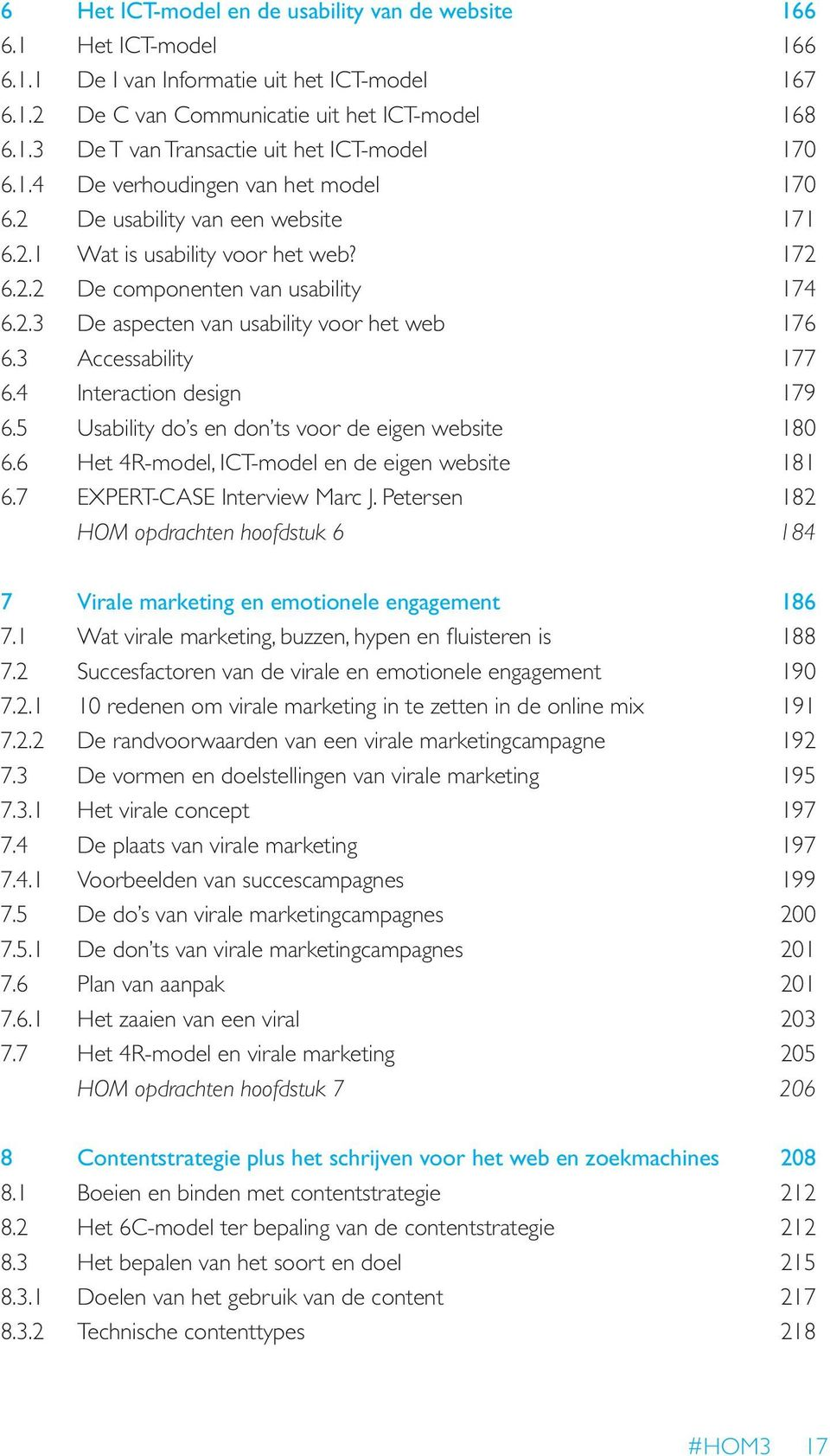 3 Accessability 177 6.4 Interaction design 179 6.5 Usability do s en don ts voor de eigen website 180 6.6 Het 4R-model, ICT-model en de eigen website 181 6.7 EXPERT-CASE Interview Marc J.