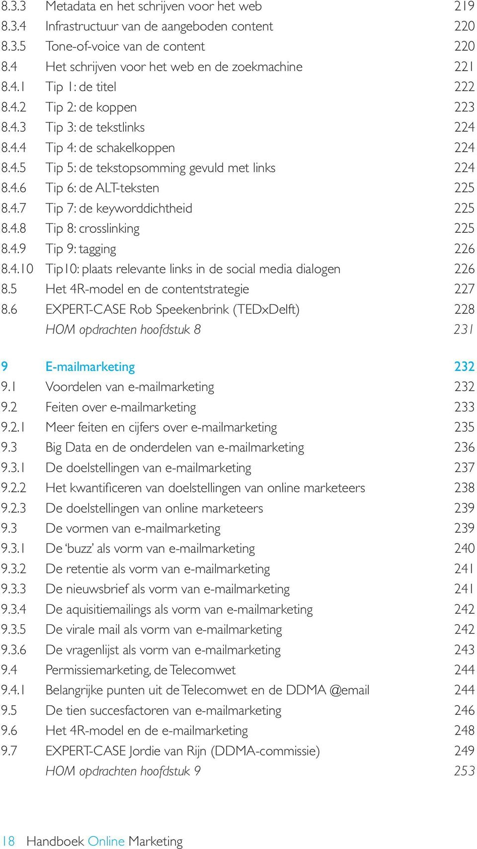 4.8 Tip 8: crosslinking 225 8.4.9 Tip 9: tagging 226 8.4.10 Tip10: plaats relevante links in de social media dialogen 226 8.5 Het 4R-model en de contentstrategie 227 8.