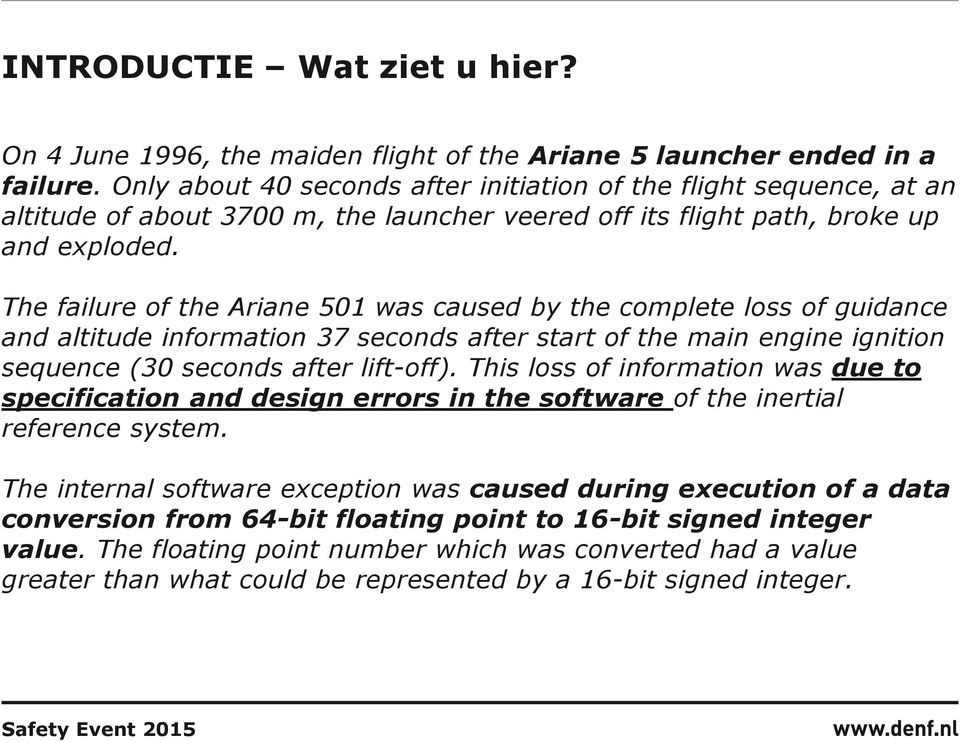 The failure of the Ariane 501 was caused by the complete loss of guidance and altitude information 37 seconds after start of the main engine ignition sequence (30 seconds after lift-off).