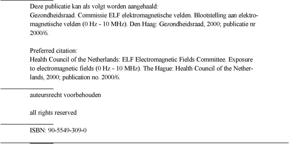 Preferred citation: Health Council of the Netherlands: ELF Electromagnetic Fields Committee.