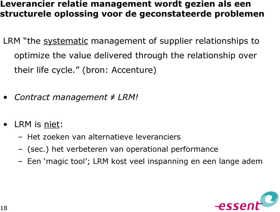 over their life cycle. (bron: Accenture) Contract management LRM!