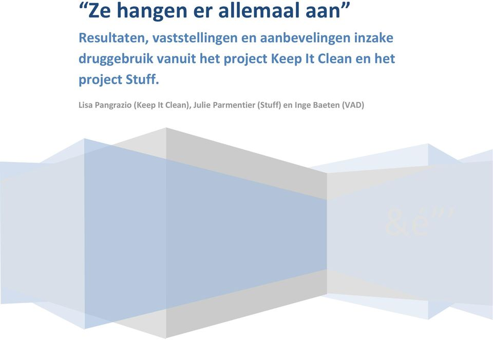 vanuit het project Keep It Clean en het project Stuff.