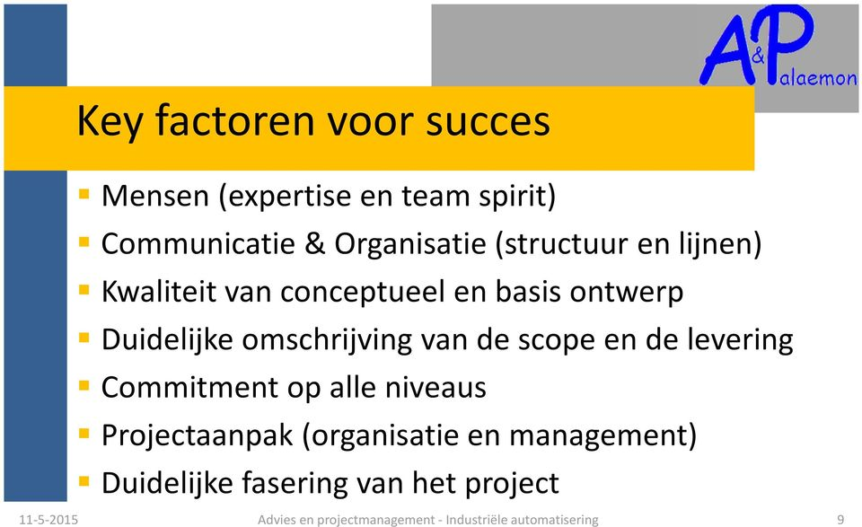 de scope en de levering Commitment op alle niveaus Projectaanpak (organisatie en management)
