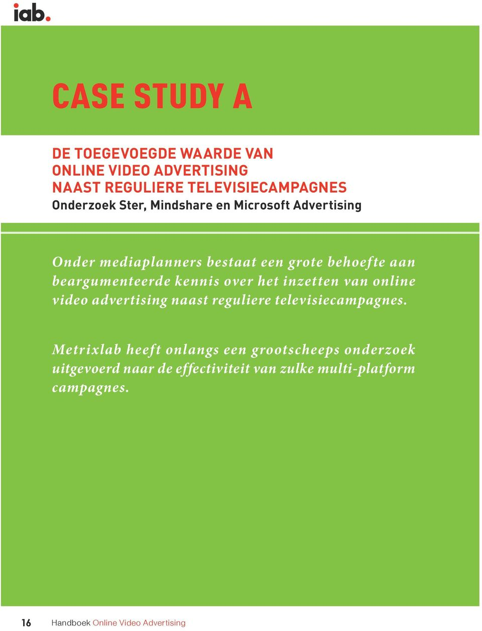 het inzetten van online video advertising naast reguliere televisiecampagnes.