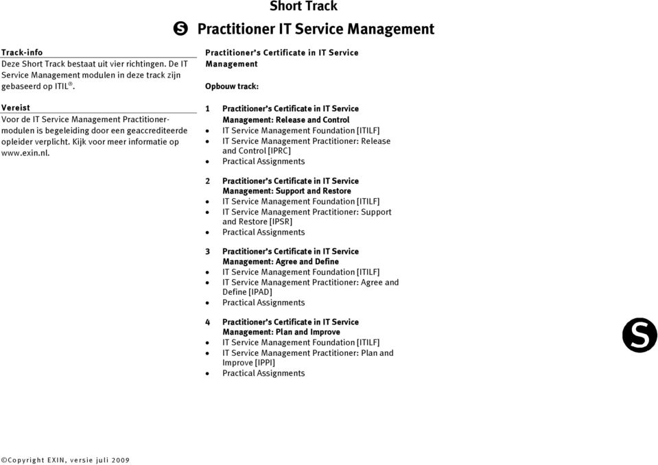 Practitioner s Certificate in IT Service Management 1 Practitioner s Certificate in IT Service Management: Release and Control IT Service Management Foundation [ITILF] IT Service Management