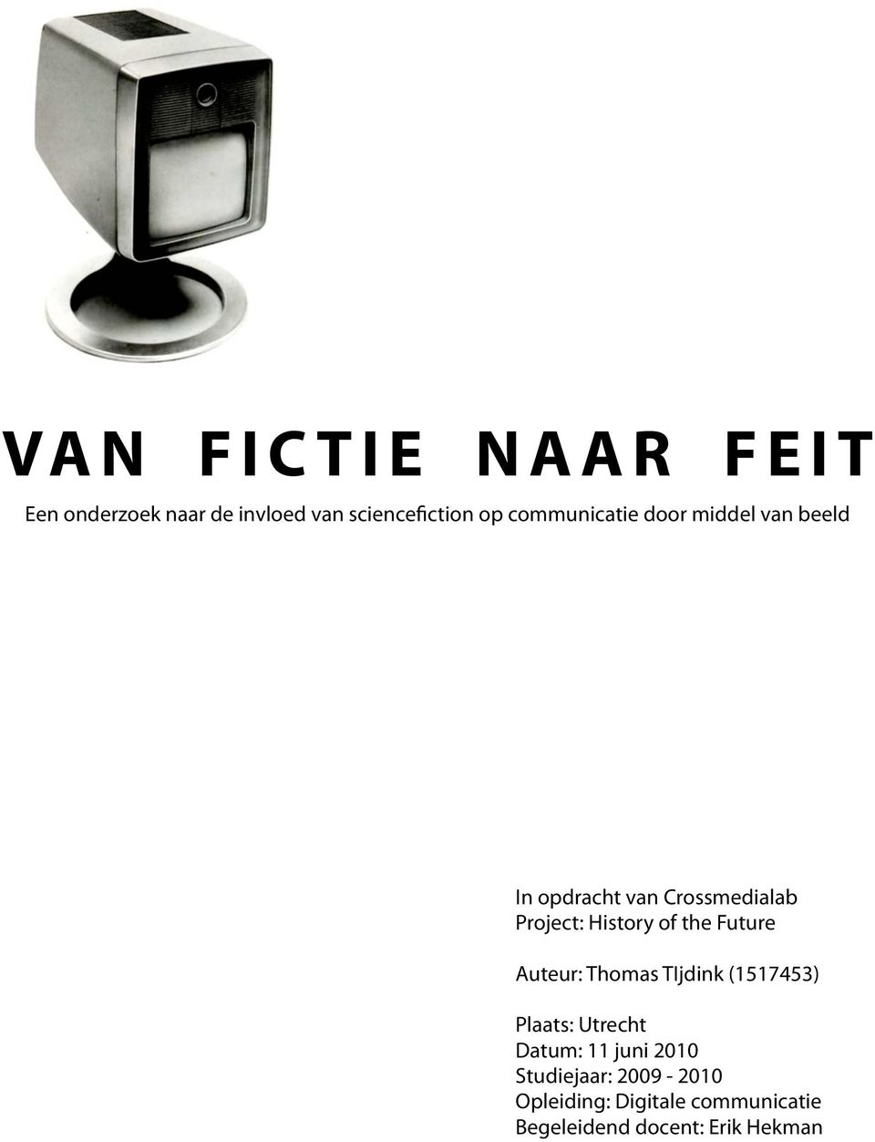 of the Future Auteur: Thomas TIjdink (1517453) Plaats: Utrecht Datum: 11 juni