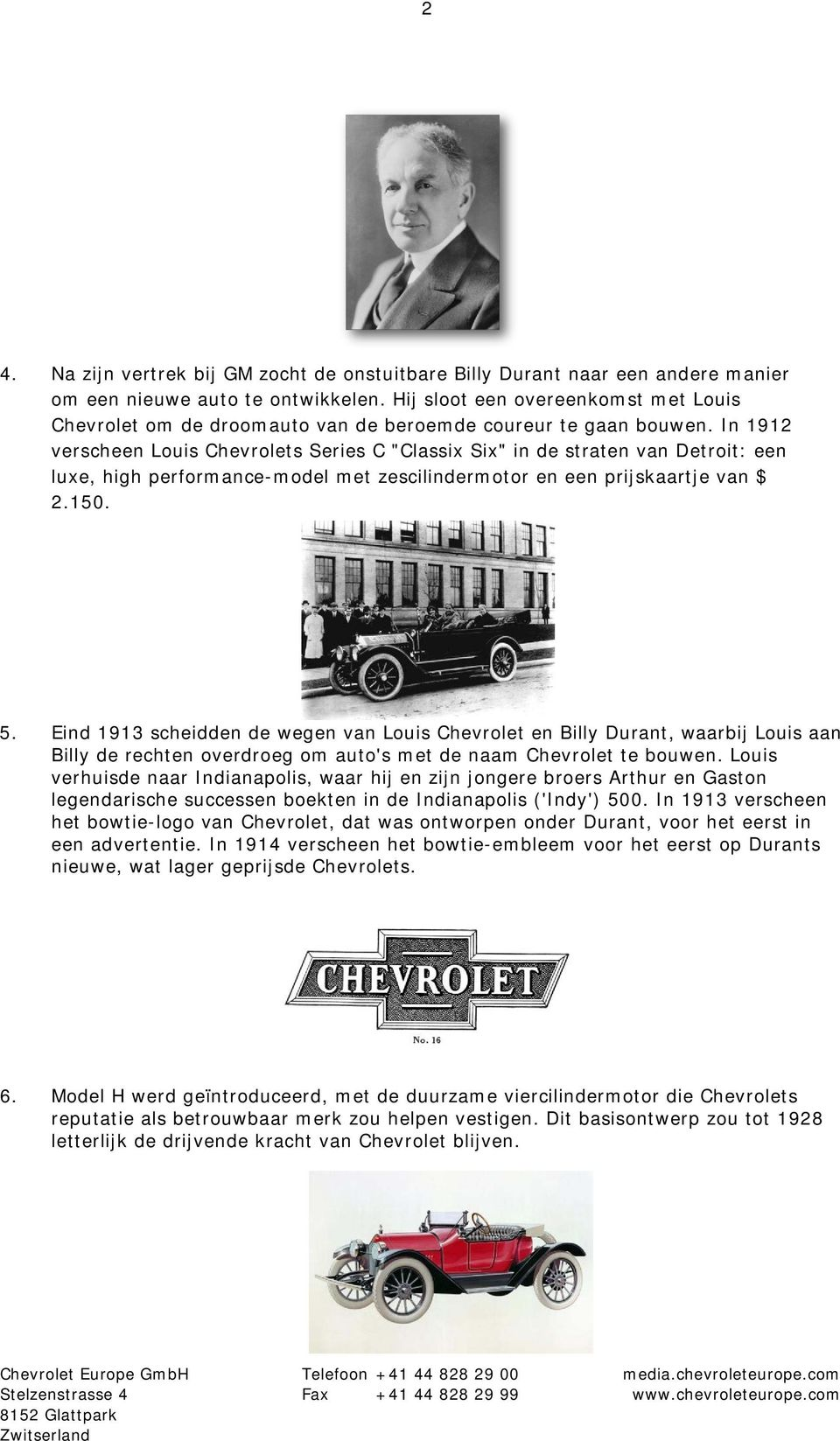 "In 1912 verscheen Louis Chevrolets Series C ""Classix Six"" in de straten van Detroit: een luxe, high performance-model met zescilindermotor en een prijskaartje van $ 2.150. 5."