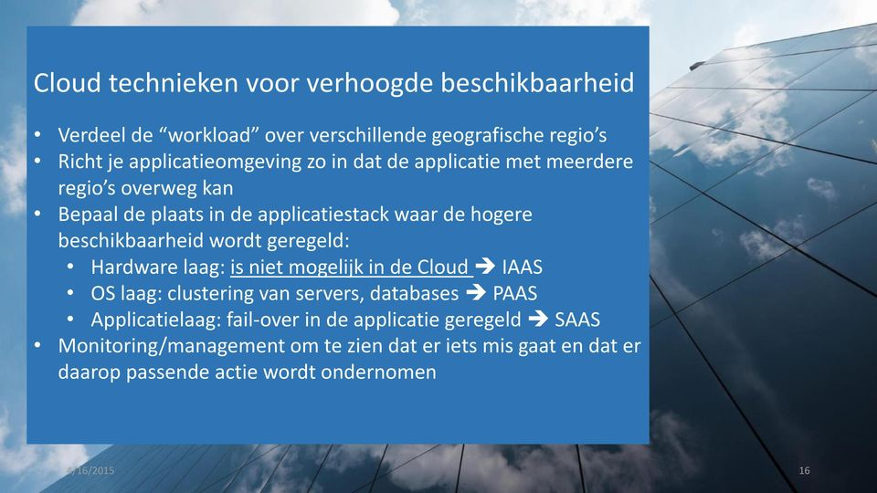geregeld: Hardware laag: is niet mogelijk in de Cloud IAAS OS laag: clustering van servers, databases PAAS Applicatielaag: fail-over in