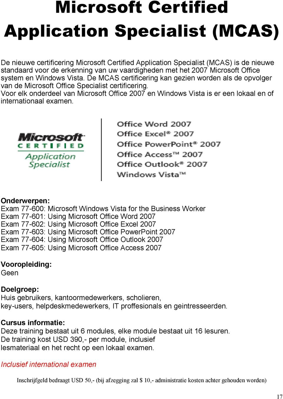 Voor elk onderdeel van Microsoft Office 2007 en Windows Vista is er een lokaal en of internationaal examen.