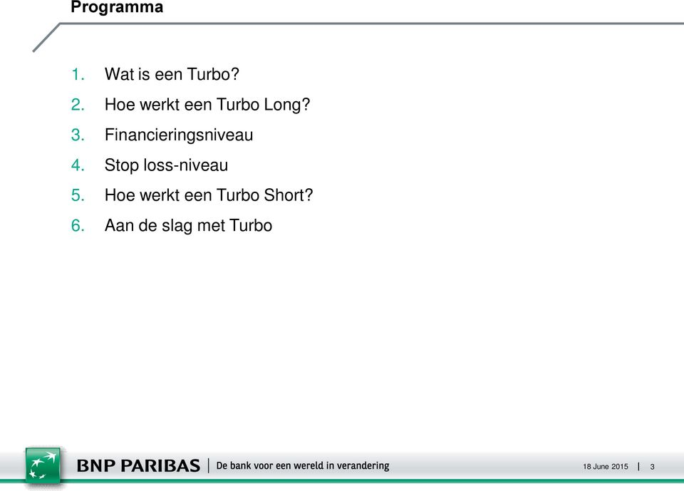 Financieringsniveau 4. Stop loss-niveau 5.