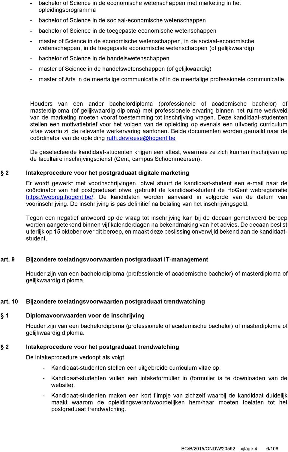 Science in de handelswetenschappen - master of Science in de handelswetenschappen (of gelijkwaardig) - master of Arts in de meertalige communicatie of in de meertalige professionele communicatie