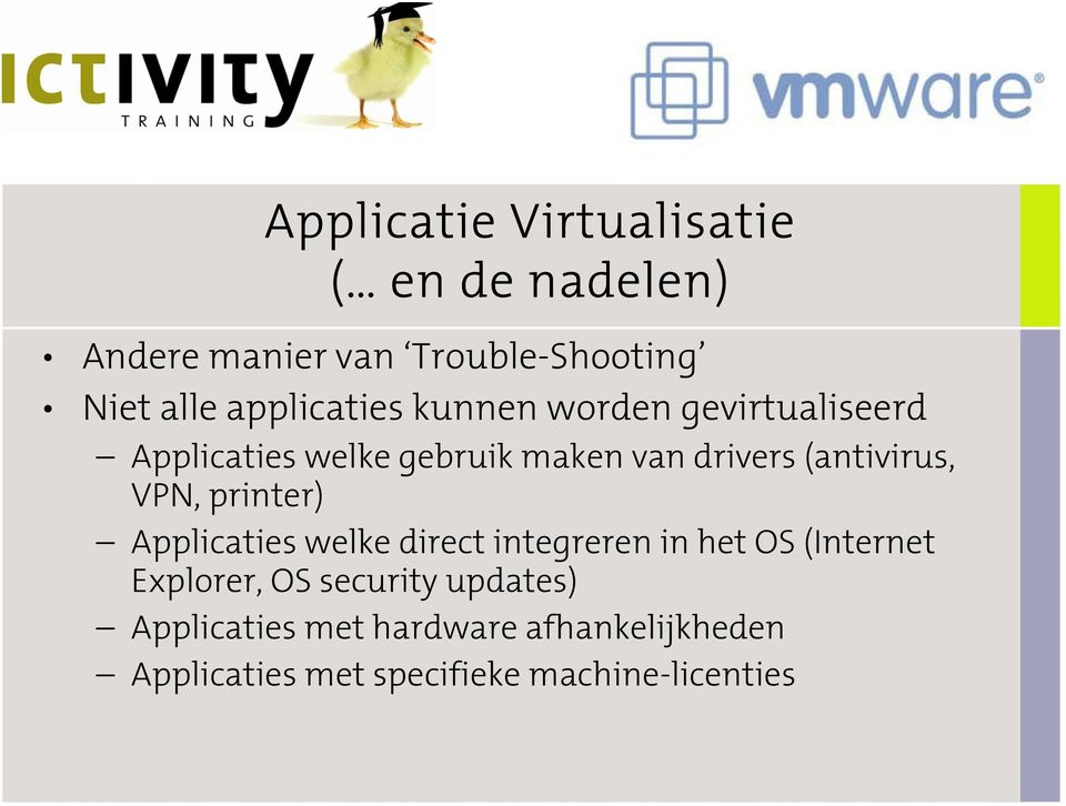 (antivirus, VPN, printer) Applicaties welke direct integreren in het OS (Internet Explorer,