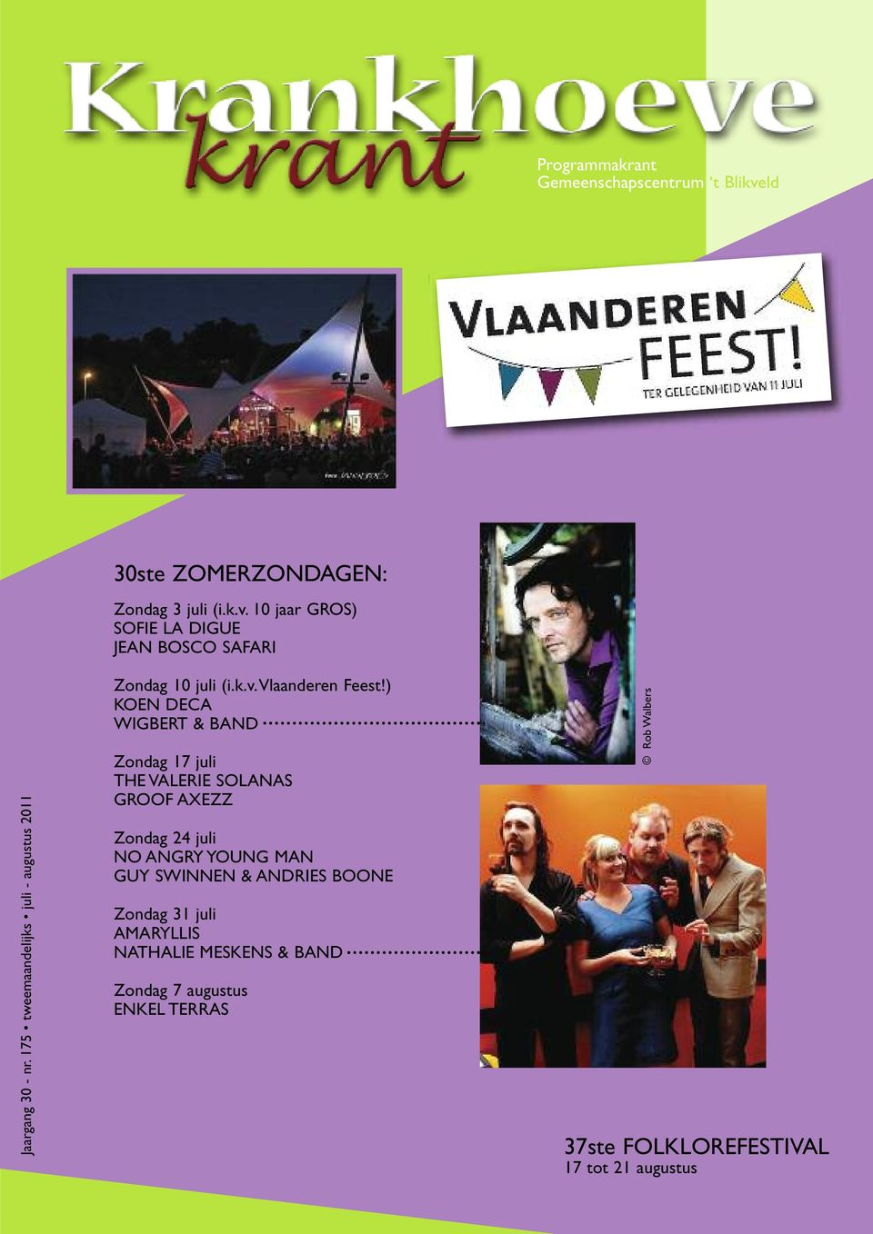 ) KOEN DECA WIGBERT & BAND Zondag 17 juli THE VALERIE SOLANAS GROOF AXEZZ Zondag 24 juli NO ANGRY YOUNG MAN GUY SWINNEN &