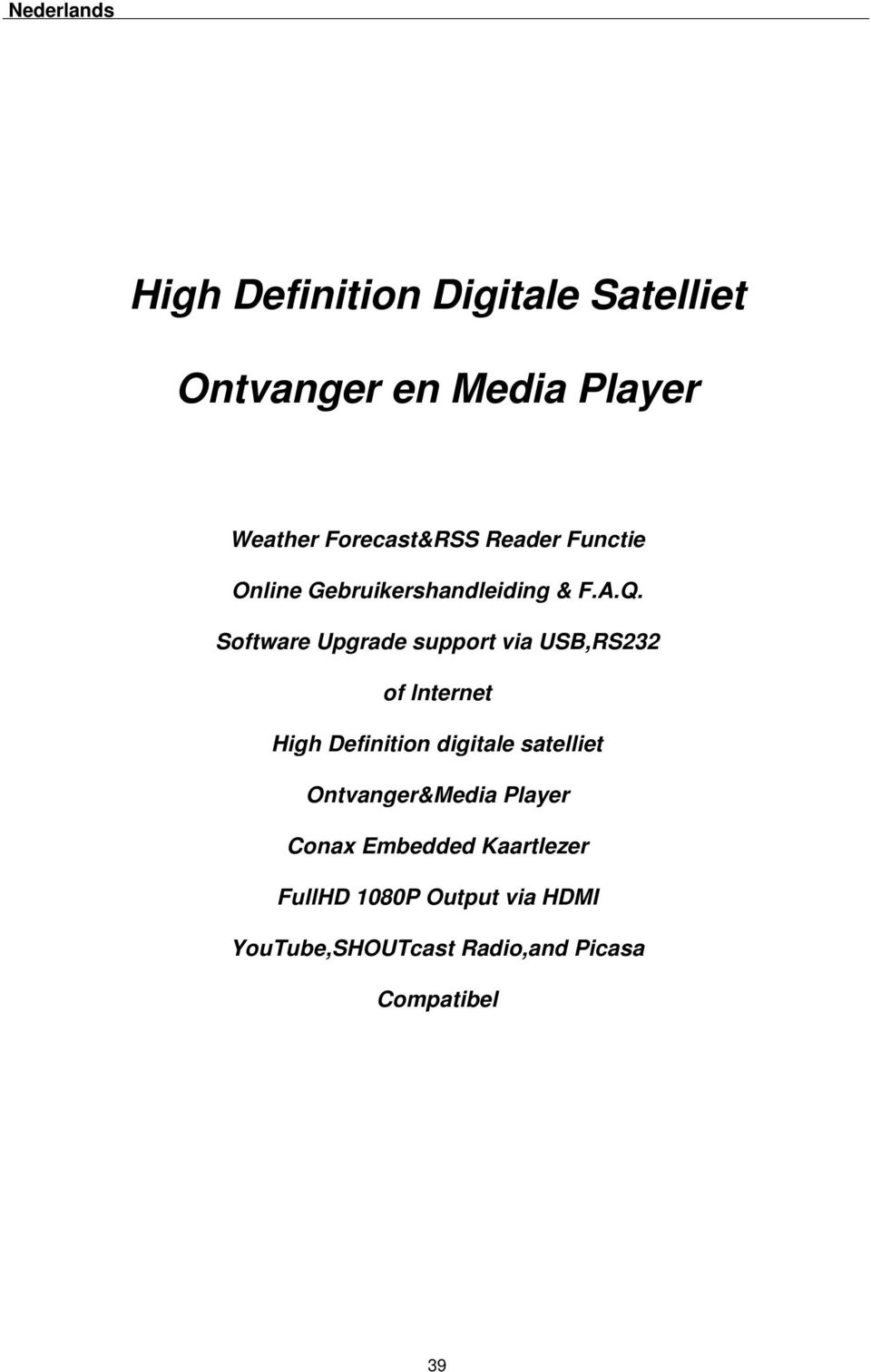 Software Upgrade support via USB,RS232 of lnternet High Definition digitale satelliet