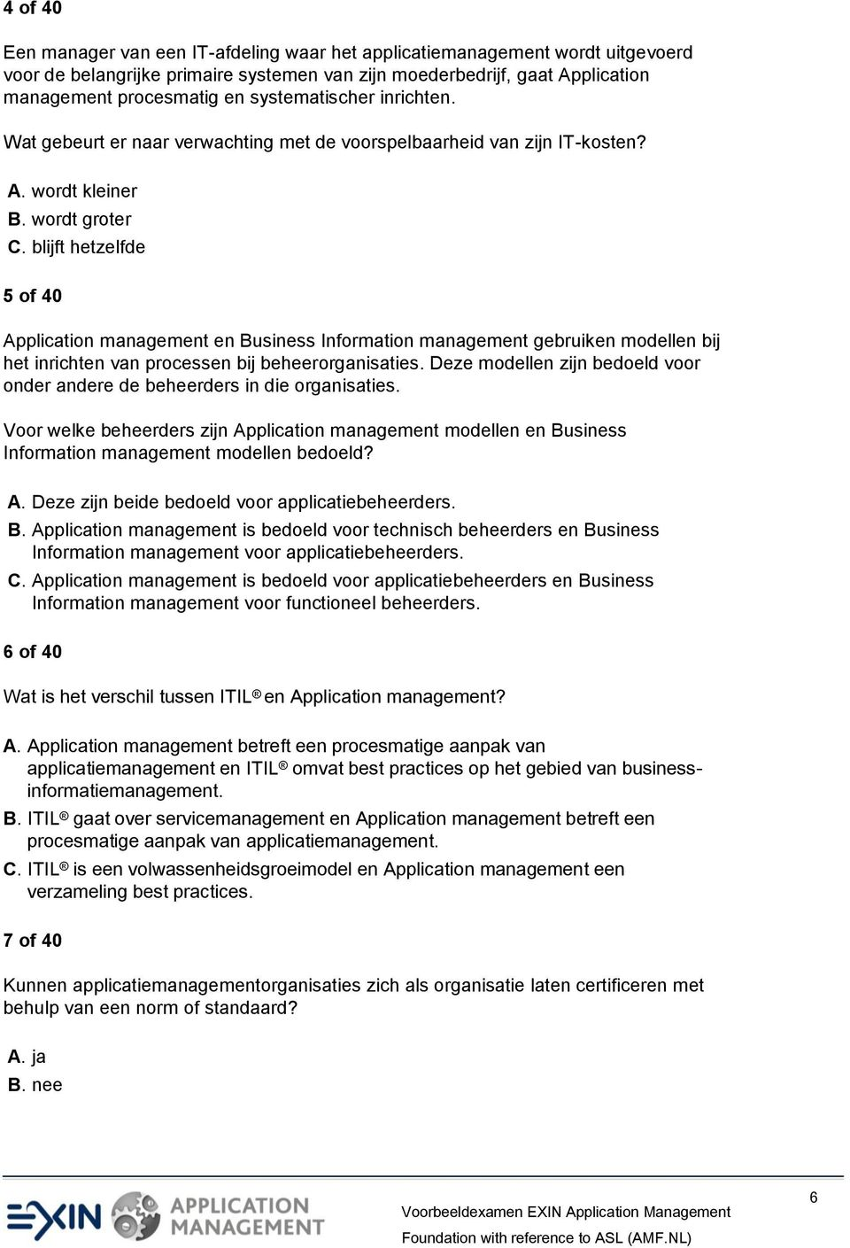 blijft hetzelfde 5 of 40 Application management en Business Information management gebruiken modellen bij het inrichten van processen bij beheerorganisaties.